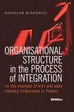 Organisational structure in the process of integration on the example of iron and steel industry Enterprises in Poland