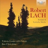 Robert Lach: Sonatas & Lyrische Stucke