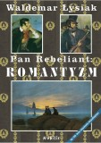 Pan Rebeliant Romantyzm