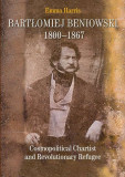 Bartłomiej Beniowski 1800-1867 Cosmopolitical Chartist and Revolutionary Refugee