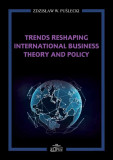 Trends Reshaping International Business Theory and Policy