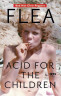 Flea Acid for the Children Wspomnienia legendarnego basisty