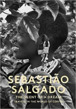 Sebastiao Salgado The Scent of a dream travels in the world of coffee