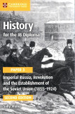 History for the IB Diploma Paper 3: Imperial Russia, Revolution and the Establishment of the Soviet Union (1855-1924)