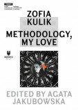 Zofia Kulik: Methodology, My Love