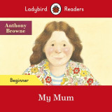 Ladybird Readers Beginner Level My Mum