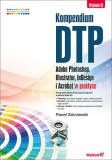 Kompendium DTP. Adobe Photoshop, Illustrator, InDesign i Acrobat w praktyce