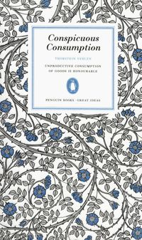 Conspicuous Consumption - Veblen Thorstein