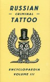 Russian Criminal Tattoo Encyclopaedia Volume 3